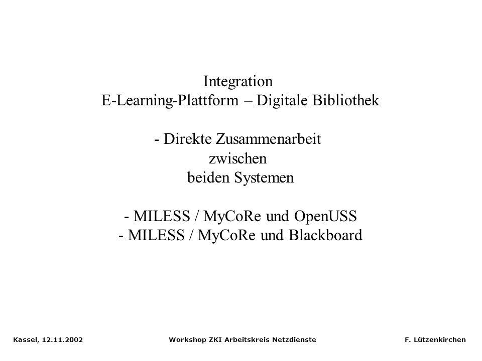 Kassel, 12.11.2002 Workshop ZKI Arbeitskreis Netzdienste F. Lützenkirchen Einsatz von Learning Objects: Verwendung / Tracking in LMS Quelle: Präsentat