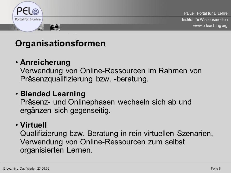 E-Learning Day Wedel, 23.06.06 Folie 9 PELe - Portal für E-Lehre Institut für Wissensmedien www.e-teaching.org Zeitlicher Ablauf Nutzung von Online-Ressourcen: vorbereitend nachbereitend iterativ / parallel