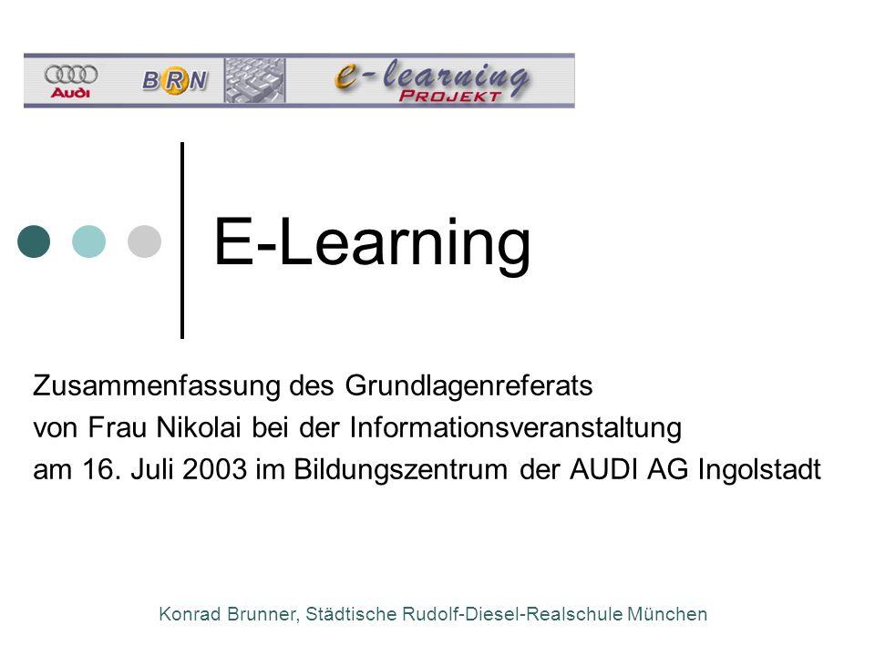 Konrad Brunner, Städtische Rudolf-Diesel-Realschule München E-Learning Zusammenfassung des Grundlagenreferats von Frau Nikolai bei der Informationsver