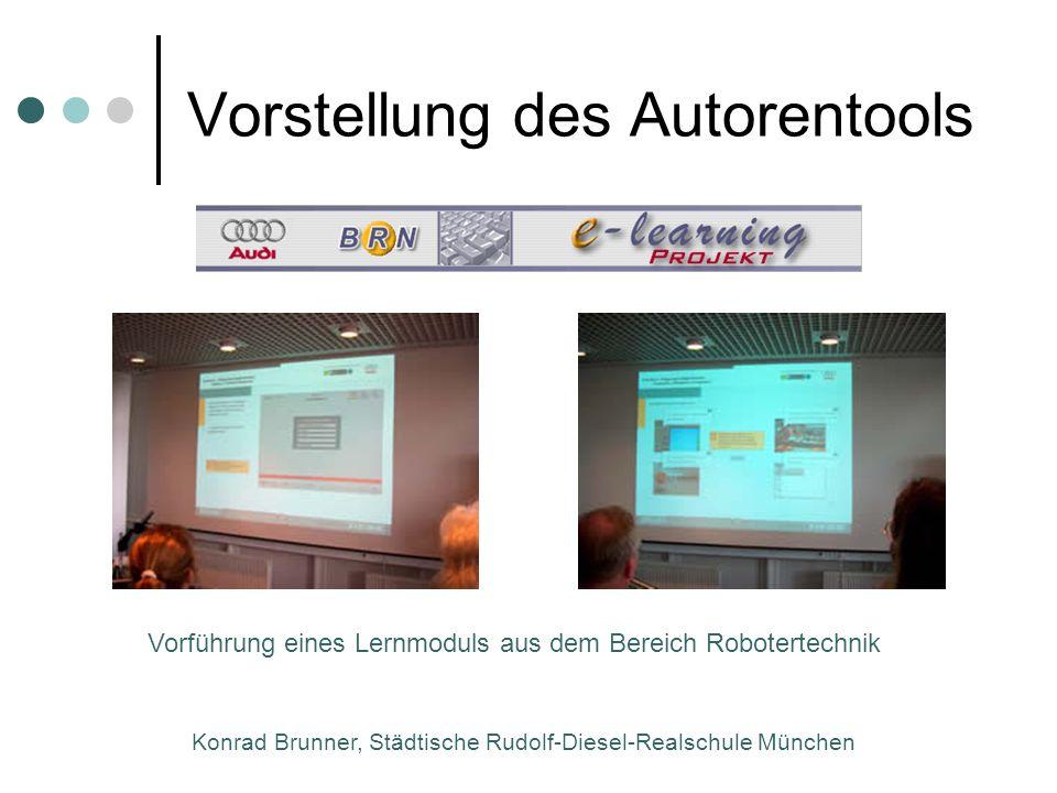 Konrad Brunner, Städtische Rudolf-Diesel-Realschule München Vorstellung des Autorentools Vorführung eines Lernmoduls aus dem Bereich Robotertechnik