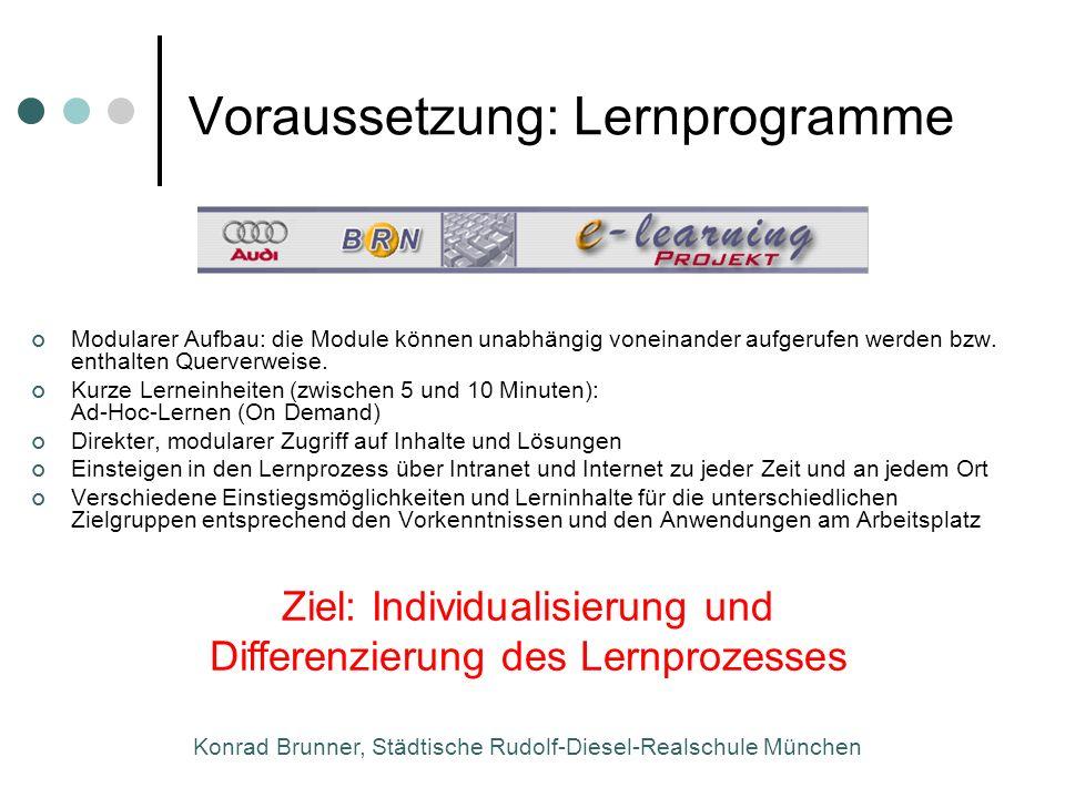 Konrad Brunner, Städtische Rudolf-Diesel-Realschule München Voraussetzung: Lernprogramme Modularer Aufbau: die Module können unabhängig voneinander au