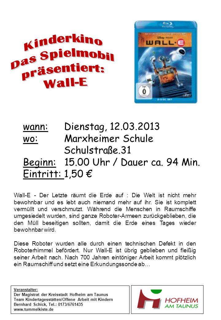 wann: Dienstag, 12.03.2013 wo: Marxheimer Schule Schulstraße.31 Beginn: 15.00 Uhr / Dauer ca. 94 Min. Eintritt: 1,50 Veranstalter: Der Magistrat der K