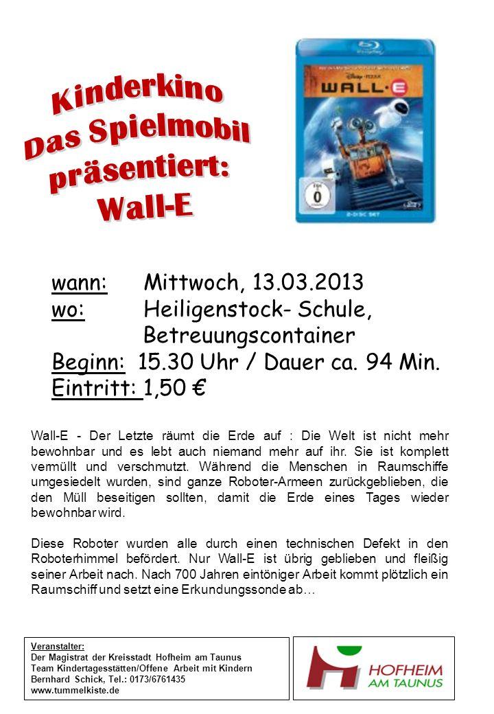wann: Mittwoch, 13.03.2013 wo: Heiligenstock- Schule, Betreuungscontainer Beginn: 15.30 Uhr / Dauer ca. 94 Min. Eintritt: 1,50 Veranstalter: Der Magis
