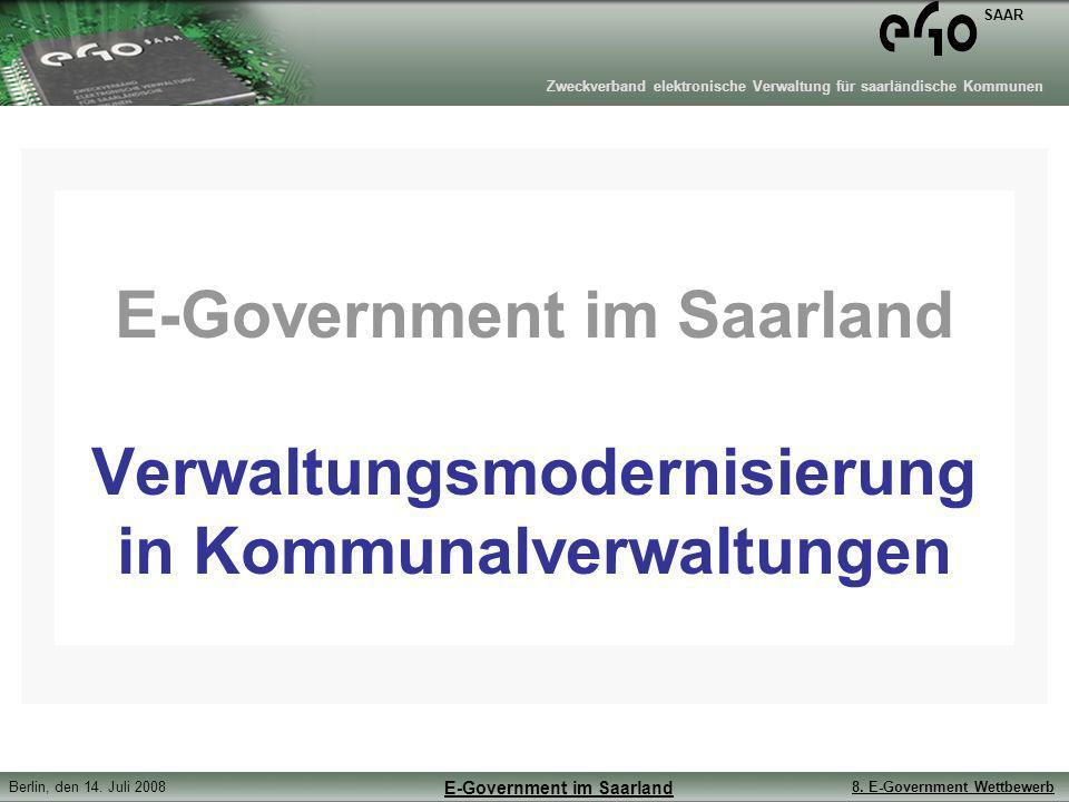 Zweckverband elektronische Verwaltung für saarländische Kommunen SAAR Berlin, den 14. Juli 20088. E-Government Wettbewerb E-Government im Saarland E-G