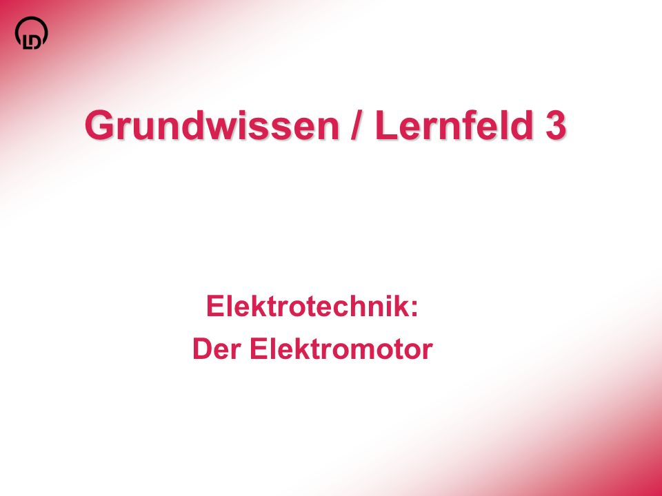 Grundwissen / Lernfeld 3 Elektrotechnik: Der Elektromotor