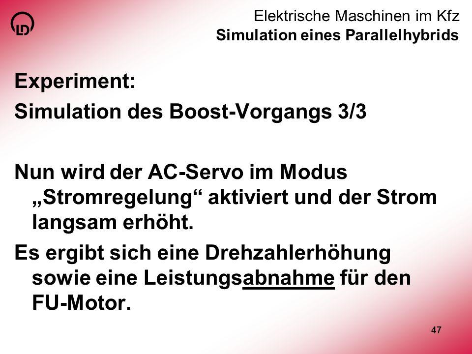 47 Elektrische Maschinen im Kfz Simulation eines Parallelhybrids Experiment: Simulation des Boost-Vorgangs 3/3 Nun wird der AC-Servo im Modus Stromreg