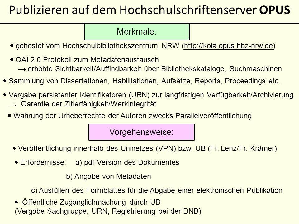 Publizieren auf dem Hochschulschriftenserver OPUS gehostet vom Hochschulbibliothekszentrum NRW (http://kola.opus.hbz-nrw.de)http://kola.opus.hbz-nrw.de OAI 2.0 Protokoll zum Metadatenaustausch erhöhte Sichtbarkeit/Auffindbarkeit über Bibliothekskataloge, Suchmaschinen Sammlung von Dissertationen, Habilitationen, Aufsätze, Reports, Proceedings etc.
