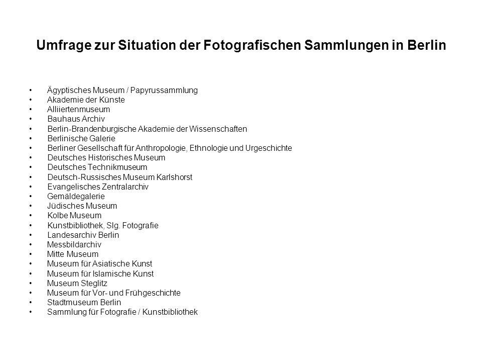 Umfrage zur Situation der Fotografischen Sammlungen in Berlin Ägyptisches Museum / Papyrussammlung Akademie der Künste Alliiertenmuseum Bauhaus Archiv