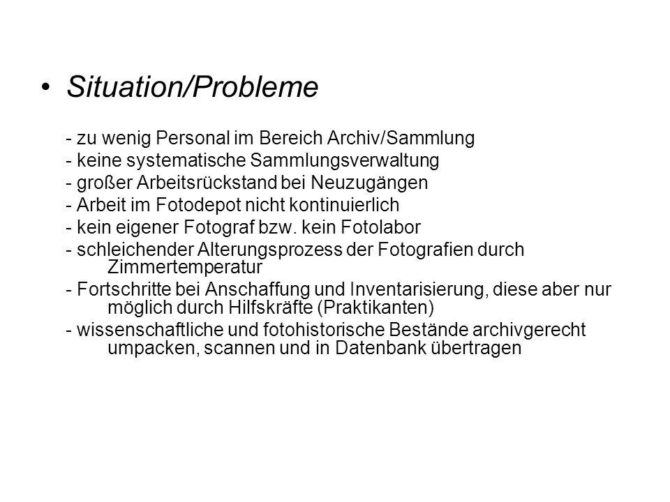 Situation/Probleme - zu wenig Personal im Bereich Archiv/Sammlung - keine systematische Sammlungsverwaltung - großer Arbeitsrückstand bei Neuzugängen