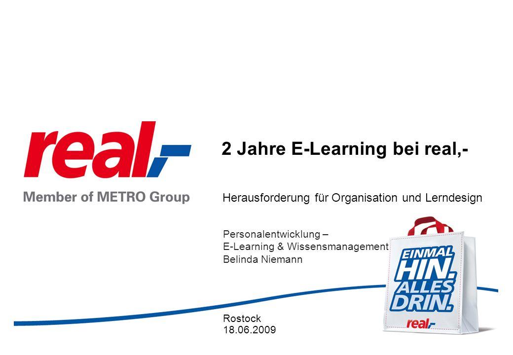 2 Jahre E-Learning bei real,- Herausforderung für Organisation und Lerndesign Rostock 18.06.2009 Personalentwicklung – E-Learning & Wissensmanagement