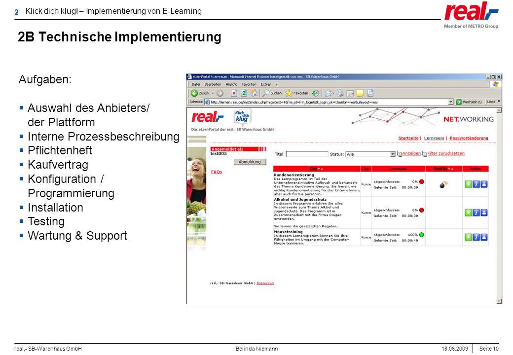 Seite 10 real,- SB-Warenhaus GmbH 18.06.2009 Belinda Niemann 2B Technische Implementierung Aufgaben: Auswahl des Anbieters/ der Plattform Interne Proz