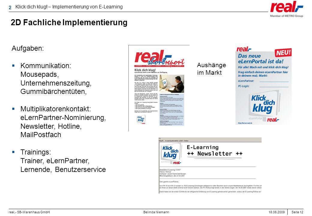 Seite 12 real,- SB-Warenhaus GmbH 18.06.2009 Belinda Niemann 2D Fachliche Implementierung Aufgaben: Kommunikation: Mousepads, Unternehmenszeitung, Gum