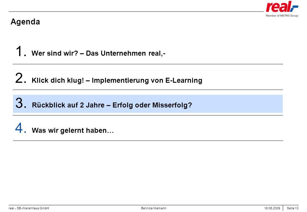Seite 13 real,- SB-Warenhaus GmbH 18.06.2009 Belinda Niemann Agenda Wer sind wir? – Das Unternehmen real,- 1. Klick dich klug! – Implementierung von E