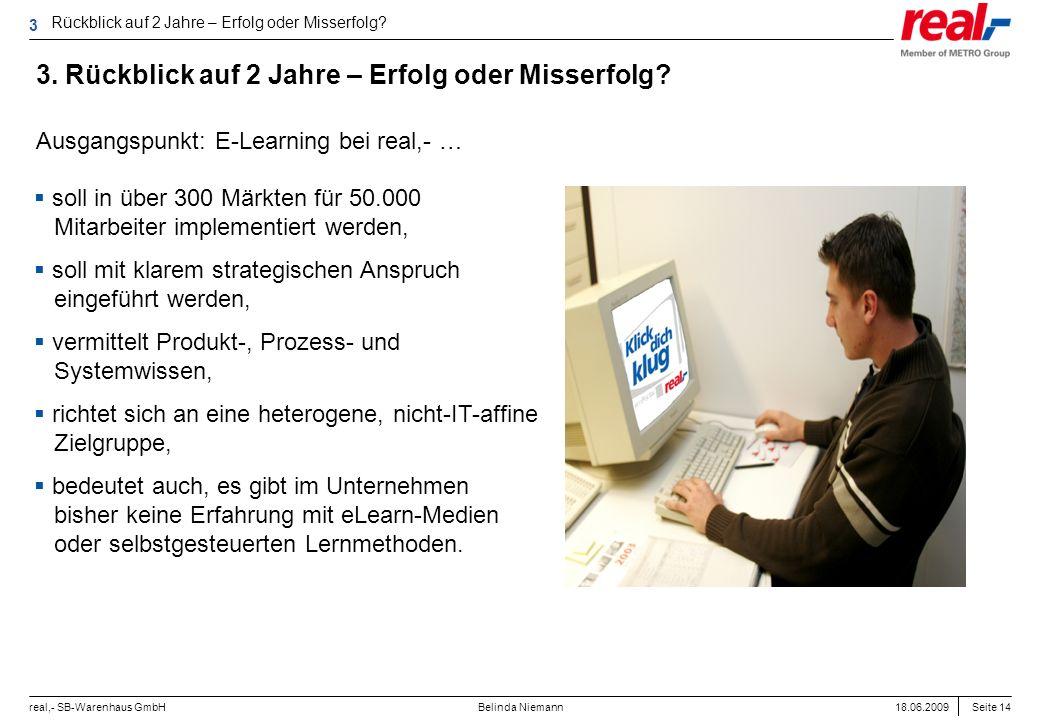 Seite 14 real,- SB-Warenhaus GmbH 18.06.2009 Belinda Niemann 3. Rückblick auf 2 Jahre – Erfolg oder Misserfolg? Rückblick auf 2 Jahre – Erfolg oder Mi