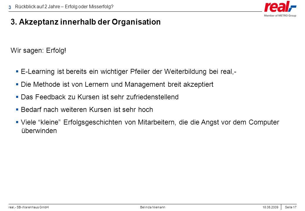 Seite 17 real,- SB-Warenhaus GmbH 18.06.2009 Belinda Niemann 3. Akzeptanz innerhalb der Organisation Wir sagen: Erfolg! E-Learning ist bereits ein wic