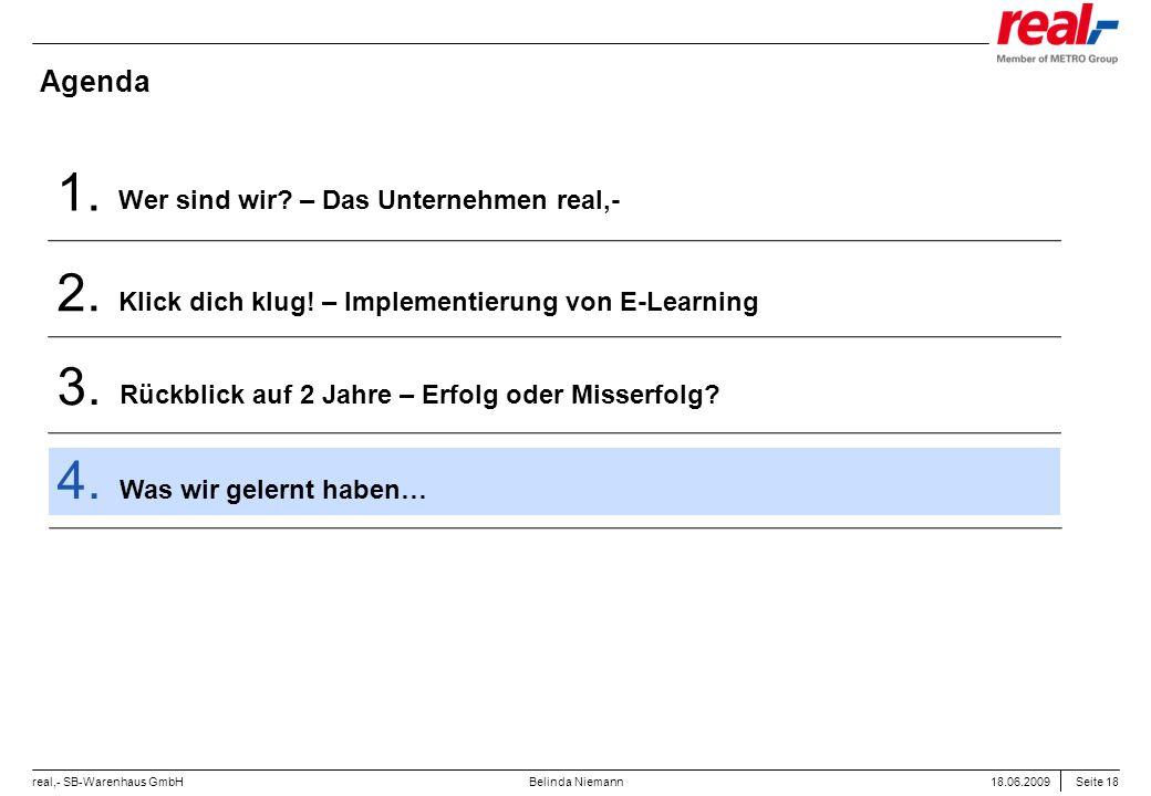 Seite 18 real,- SB-Warenhaus GmbH 18.06.2009 Belinda Niemann Agenda Wer sind wir? – Das Unternehmen real,- 1. Klick dich klug! – Implementierung von E