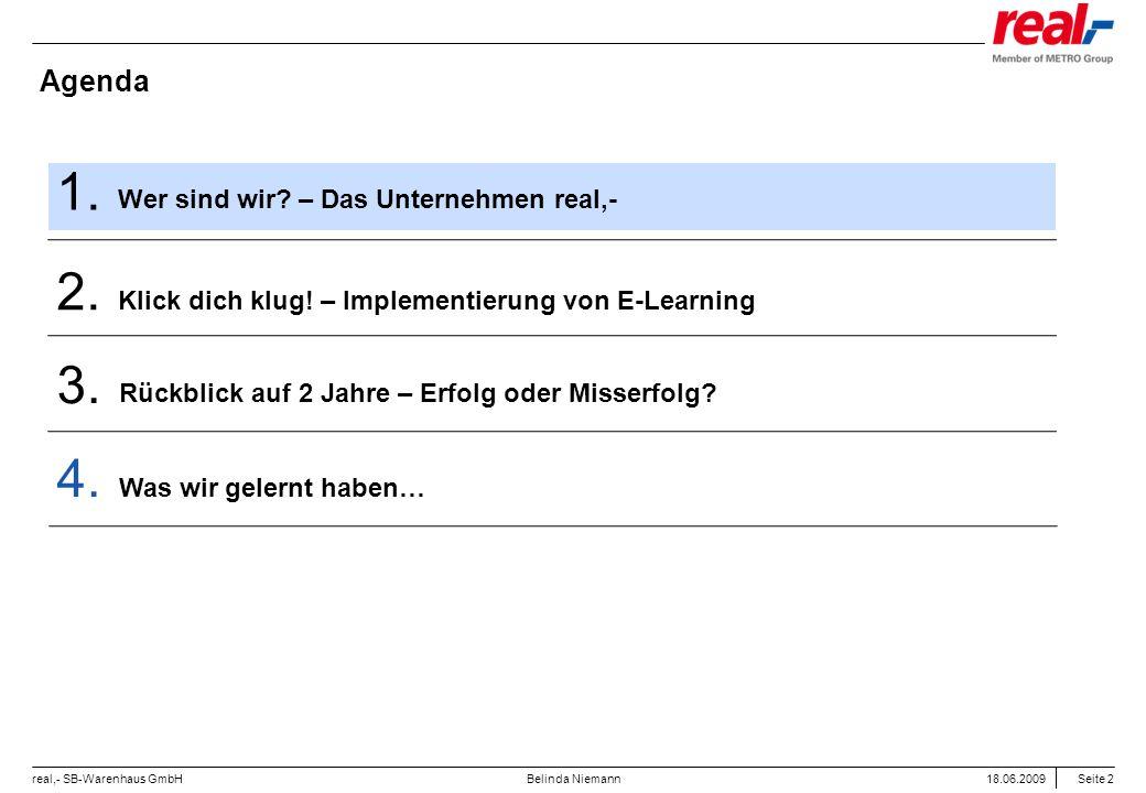 Seite 2 real,- SB-Warenhaus GmbH 18.06.2009 Belinda Niemann Agenda Wer sind wir? – Das Unternehmen real,- 1. Klick dich klug! – Implementierung von E-