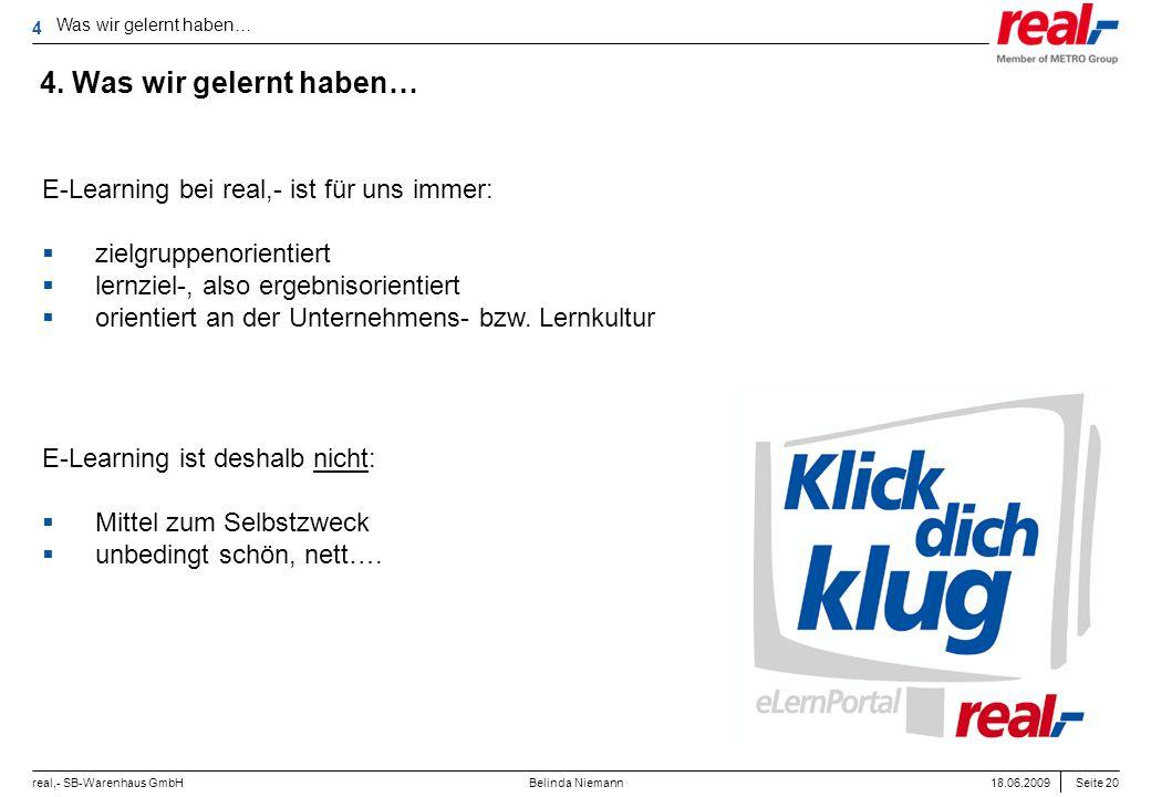 Seite 20 real,- SB-Warenhaus GmbH 18.06.2009 Belinda Niemann 4. Was wir gelernt haben… Was wir gelernt haben… 4 E-Learning ist deshalb nicht: Mittel z