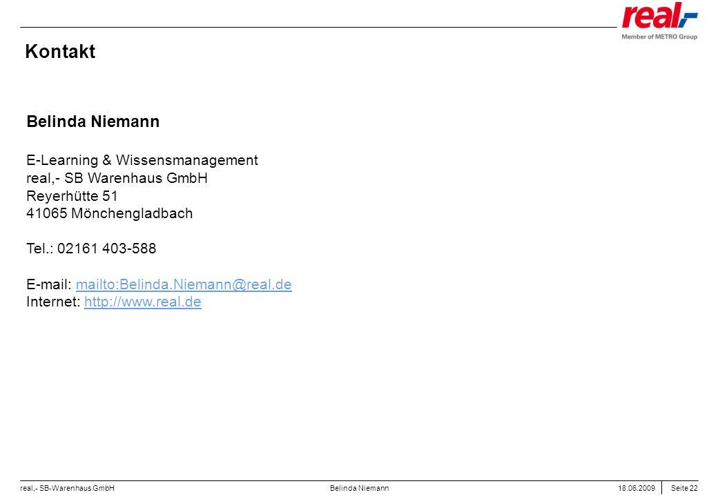 Seite 22 real,- SB-Warenhaus GmbH 18.06.2009 Belinda Niemann Kontakt Belinda Niemann E-Learning & Wissensmanagement real,- SB Warenhaus GmbH Reyerhütt