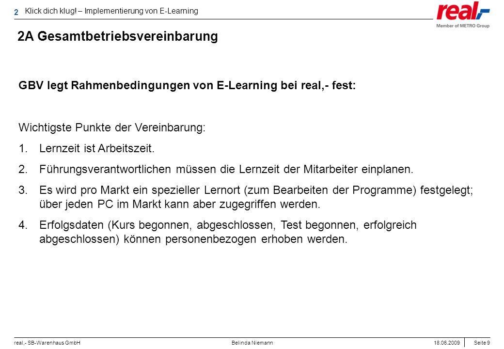 Seite 9 real,- SB-Warenhaus GmbH 18.06.2009 Belinda Niemann 2A Gesamtbetriebsvereinbarung GBV legt Rahmenbedingungen von E-Learning bei real,- fest: W