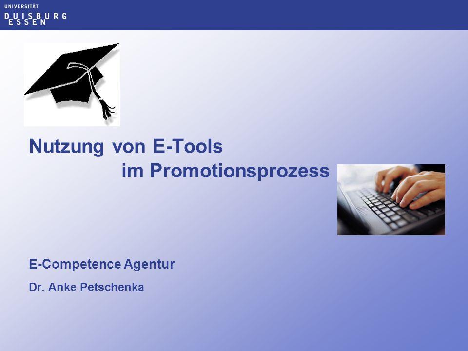 Nutzung von E-Tools im Promotionsprozess E-Competence Agentur Dr. Anke Petschenka