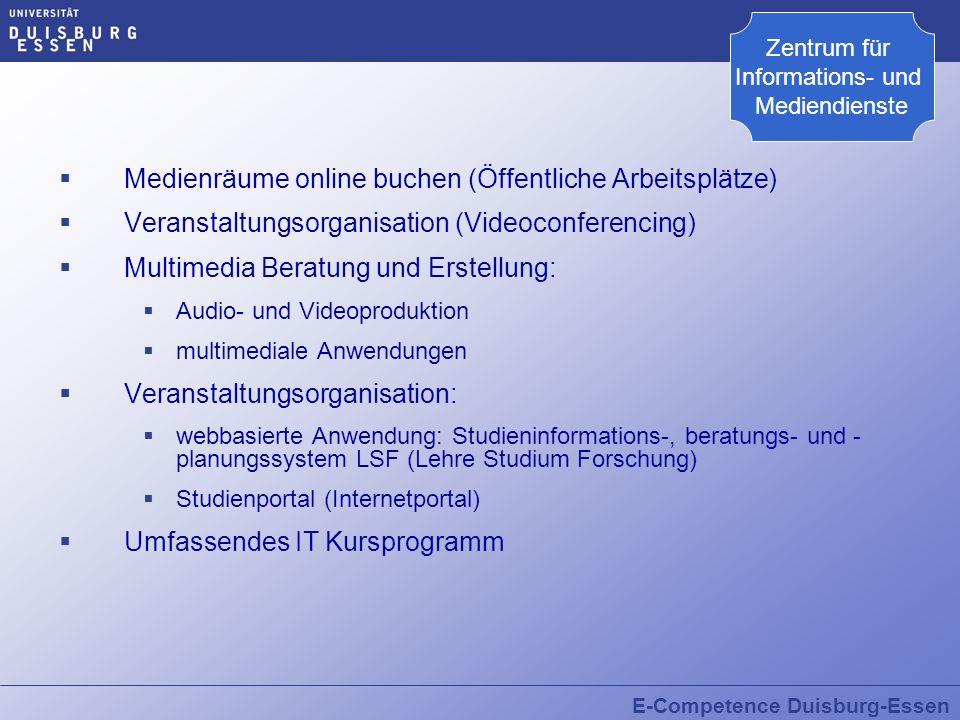 E-Competence Duisburg-Essen Medienräume online buchen (Öffentliche Arbeitsplätze) Veranstaltungsorganisation (Videoconferencing) Multimedia Beratung u