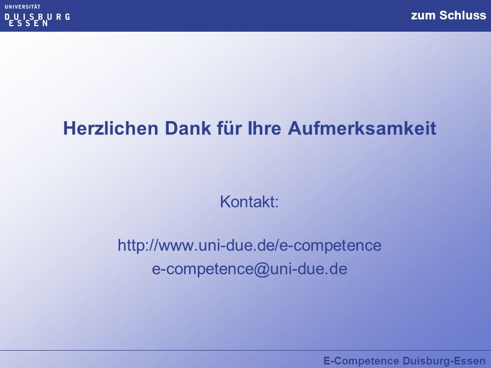 E-Competence Duisburg-Essen zum Schluss Herzlichen Dank für Ihre Aufmerksamkeit Kontakt: http://www.uni-due.de/e-competence e-competence@uni-due.de