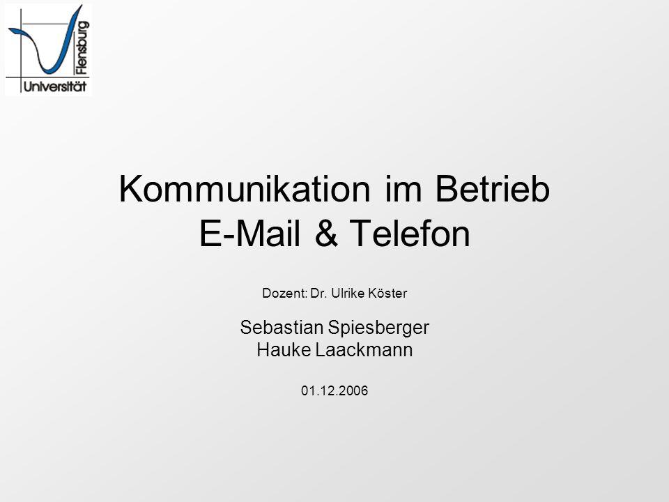 Kommunikation im Betrieb E-Mail & Telefon Dozent: Dr. Ulrike Köster Sebastian Spiesberger Hauke Laackmann 01.12.2006