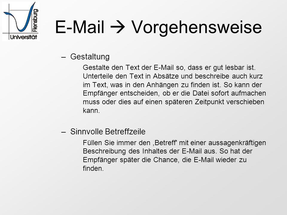 E-Mail Vorgehensweise –Gestaltung Gestalte den Text der E-Mail so, dass er gut lesbar ist. Unterteile den Text in Absätze und beschreibe auch kurz im