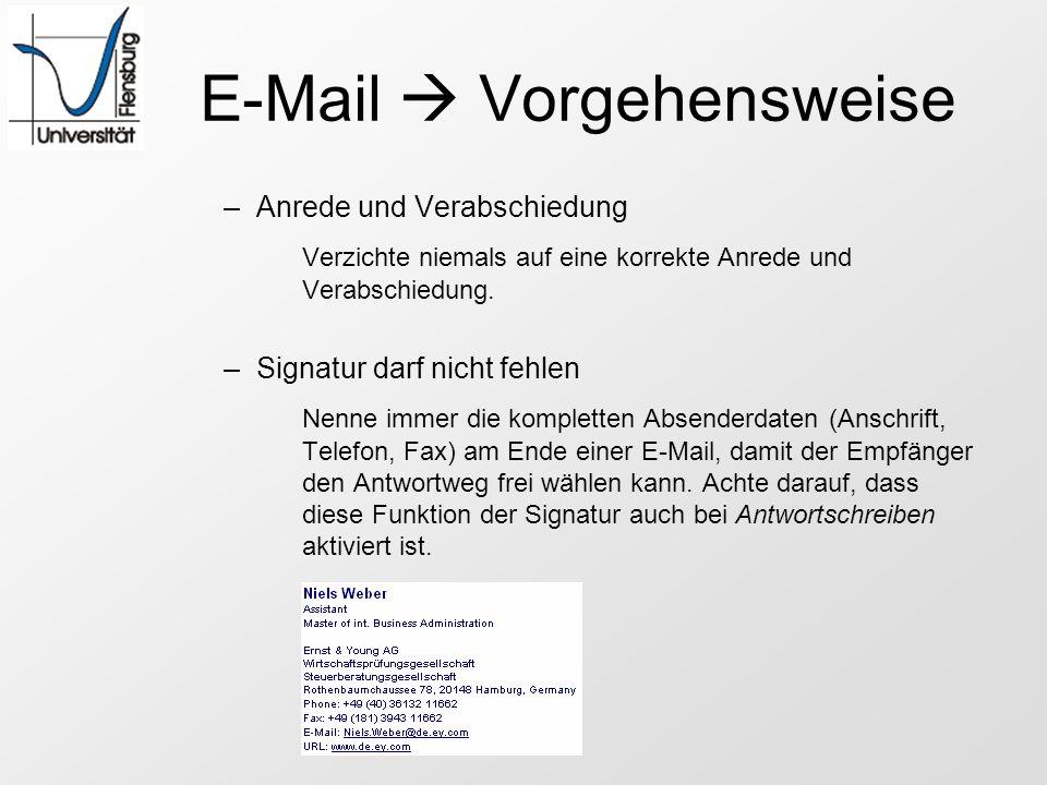 E-Mail Vorgehensweise –Anrede und Verabschiedung Verzichte niemals auf eine korrekte Anrede und Verabschiedung. –Signatur darf nicht fehlen Nenne imme