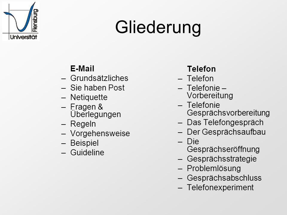 Gliederung E-Mail –Grundsätzliches –Sie haben Post –Netiquette –Fragen & Überlegungen –Regeln –Vorgehensweise –Beispiel –Guideline Telefon –Telefon –T