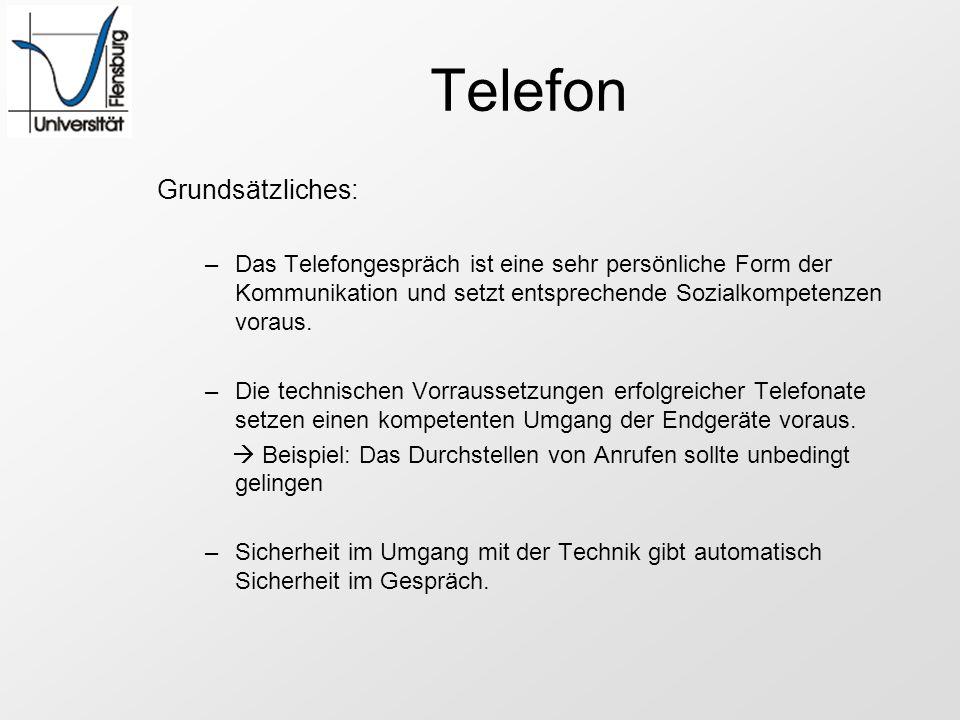 Telefon Grundsätzliches: –Das Telefongespräch ist eine sehr persönliche Form der Kommunikation und setzt entsprechende Sozialkompetenzen voraus. –Die
