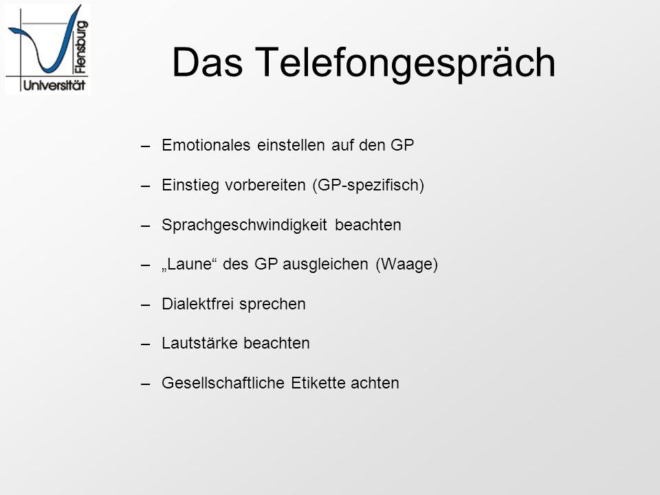 Das Telefongespräch –Emotionales einstellen auf den GP –Einstieg vorbereiten (GP-spezifisch) –Sprachgeschwindigkeit beachten –Laune des GP ausgleichen