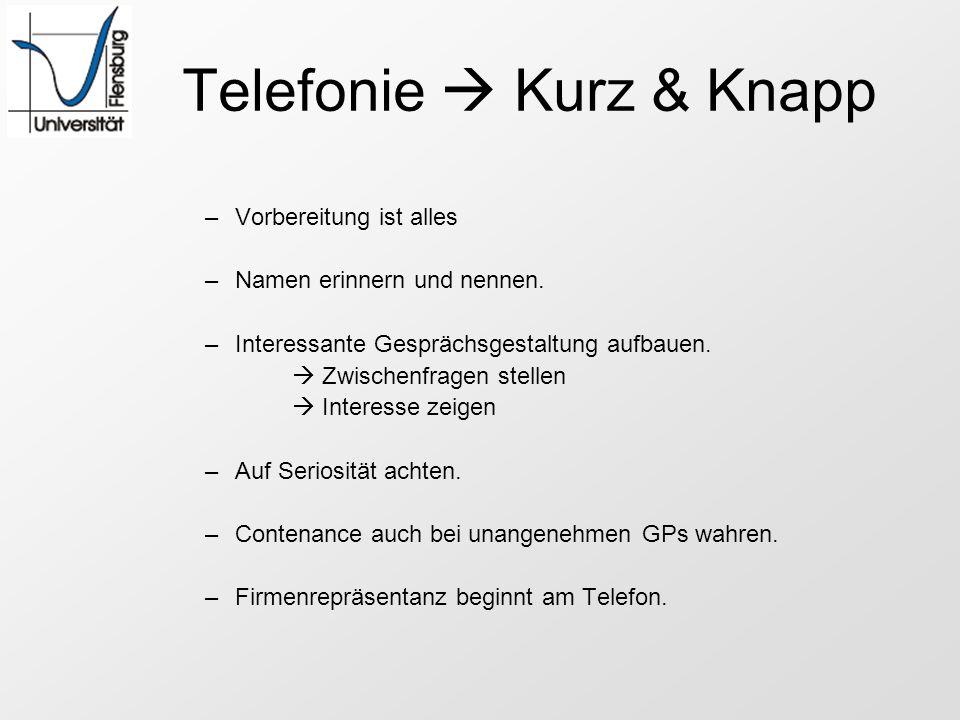 Telefonie Kurz & Knapp –Vorbereitung ist alles –Namen erinnern und nennen. –Interessante Gesprächsgestaltung aufbauen. Zwischenfragen stellen Interess