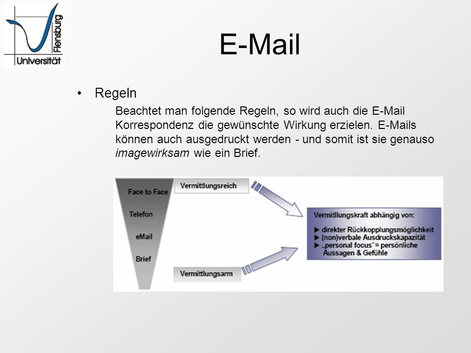 E-Mail Regeln Beachtet man folgende Regeln, so wird auch die E-Mail Korrespondenz die gewünschte Wirkung erzielen. E-Mails können auch ausgedruckt wer