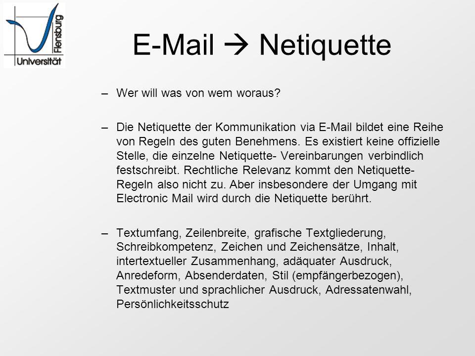 E-Mail Netiquette –Wer will was von wem woraus? –Die Netiquette der Kommunikation via E-Mail bildet eine Reihe von Regeln des guten Benehmens. Es exis