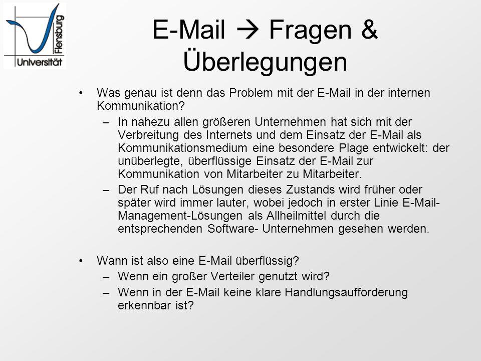 E-Mail Fragen & Überlegungen Was genau ist denn das Problem mit der E-Mail in der internen Kommunikation? –In nahezu allen größeren Unternehmen hat si