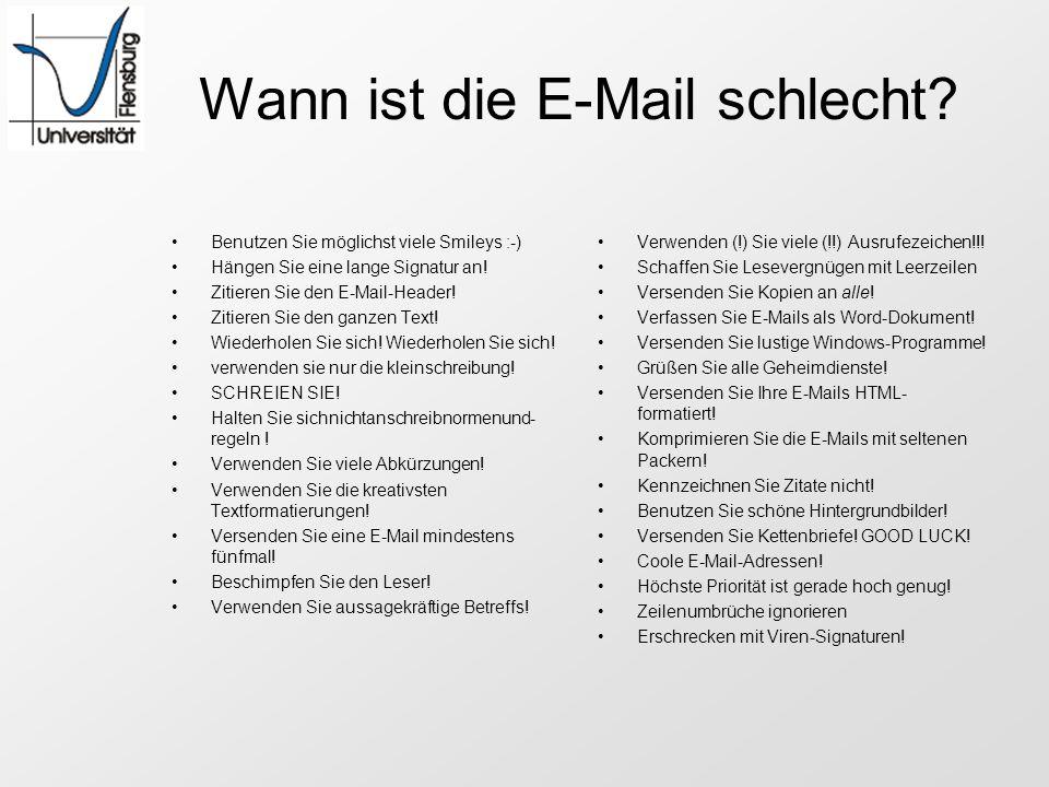 Wann ist die E-Mail schlecht? Benutzen Sie möglichst viele Smileys :-) Hängen Sie eine lange Signatur an! Zitieren Sie den E-Mail-Header! Zitieren Sie