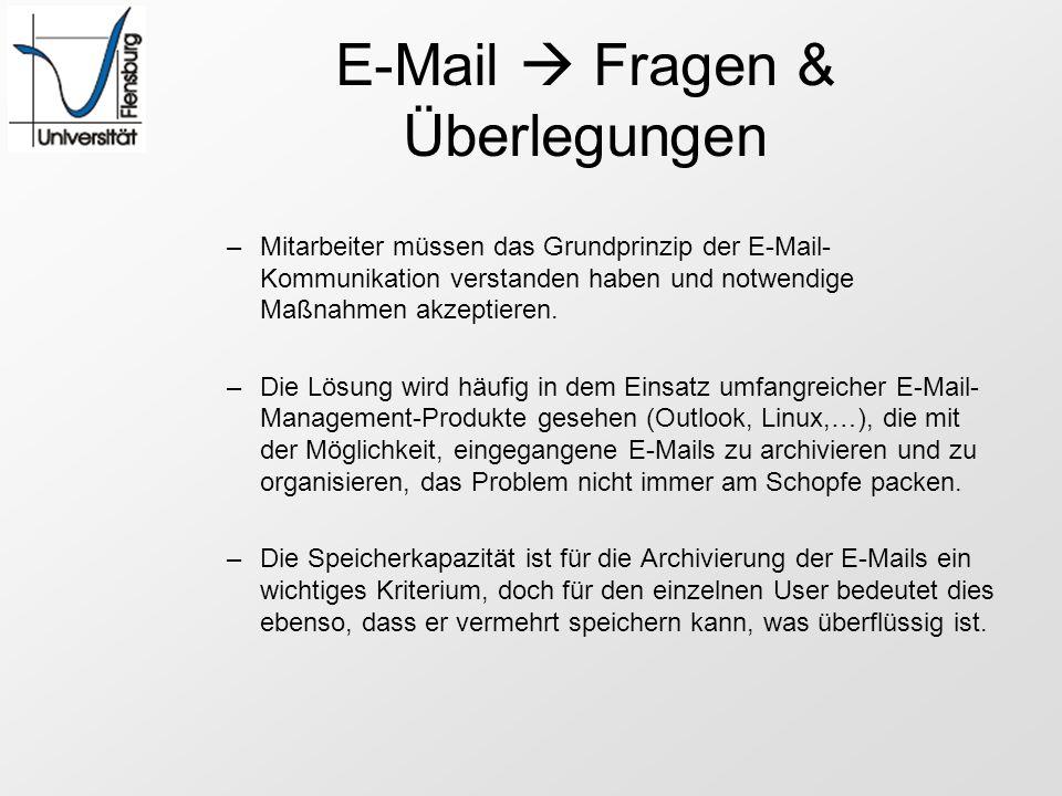 E-Mail Fragen & Überlegungen –Mitarbeiter müssen das Grundprinzip der E-Mail- Kommunikation verstanden haben und notwendige Maßnahmen akzeptieren. –Di