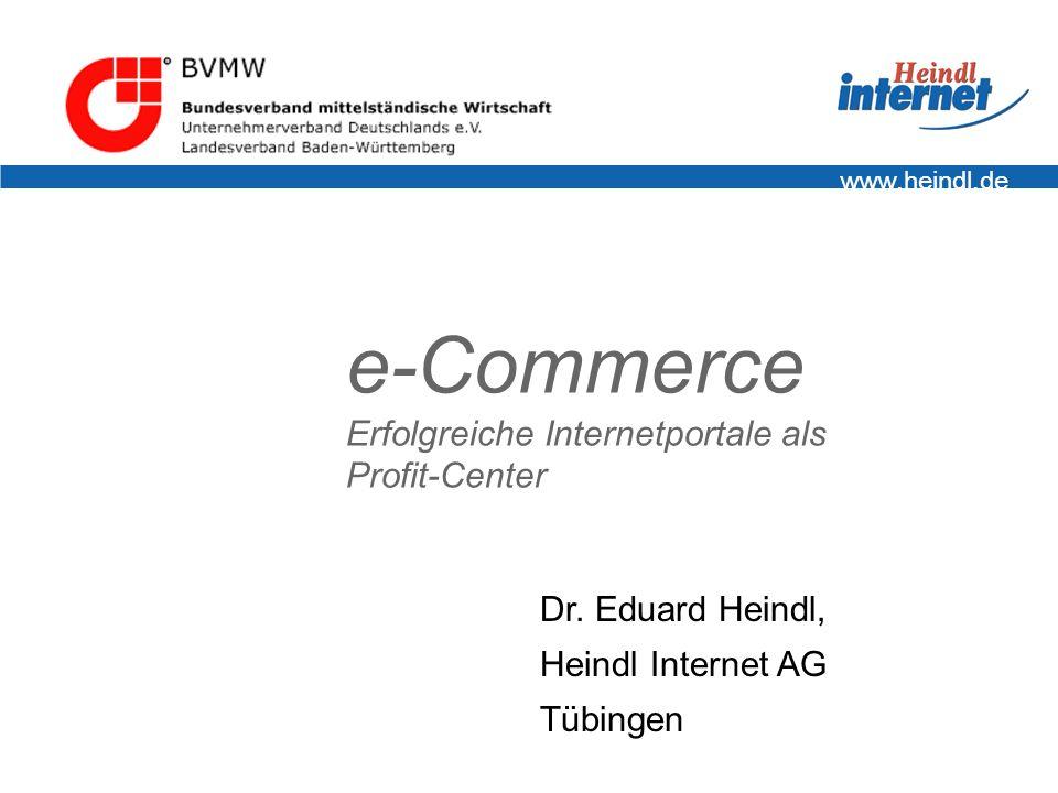 e-Commerce Erfolgreiche Internetportale als Profit-Center Dr. Eduard Heindl, Heindl Internet AG Tübingen www.heindl.de