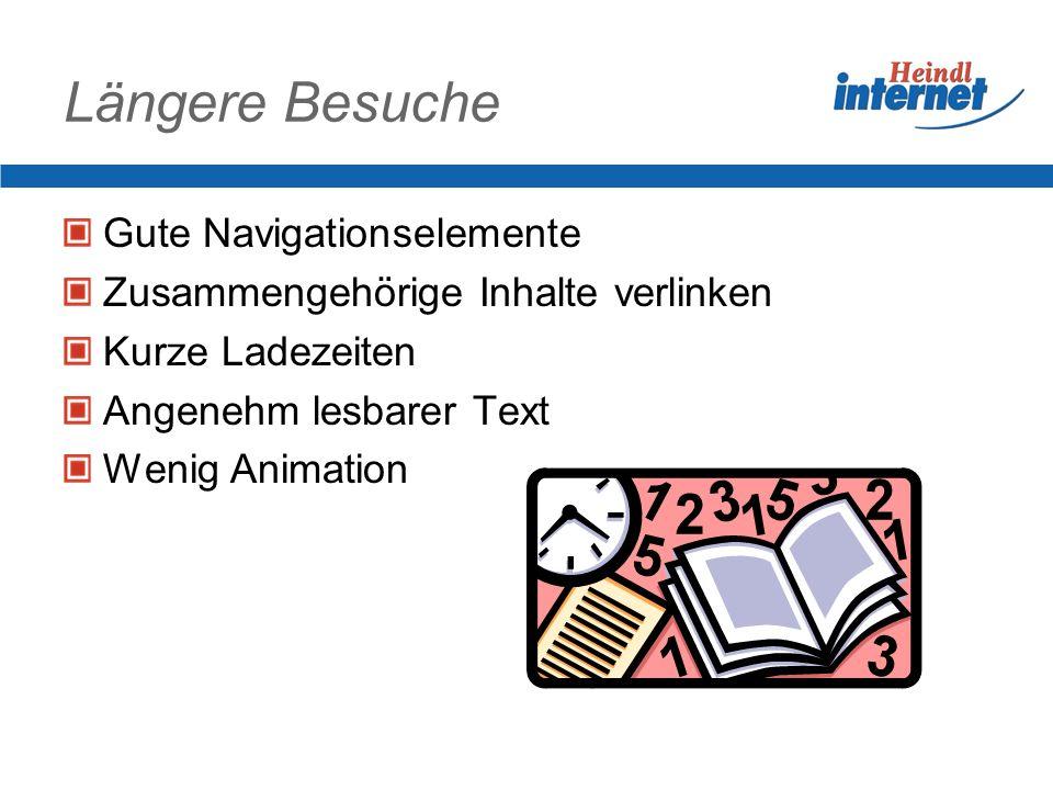 Längere Besuche Gute Navigationselemente Zusammengehörige Inhalte verlinken Kurze Ladezeiten Angenehm lesbarer Text Wenig Animation