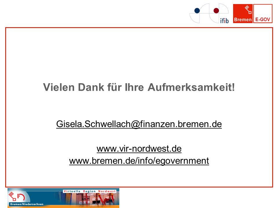 E-GOV Vielen Dank für Ihre Aufmerksamkeit! Gisela.Schwellach@finanzen.bremen.de www.vir-nordwest.de www.bremen.de/info/egovernment