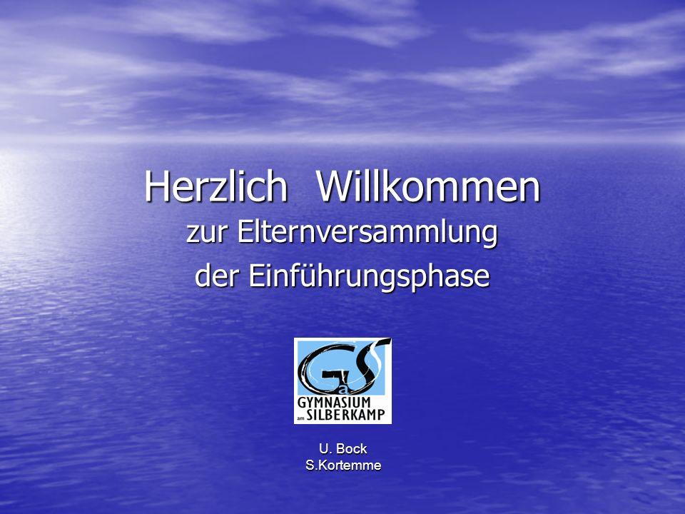 Herzlich Willkommen zur Elternversammlung der Einführungsphase U. Bock S.Kortemme