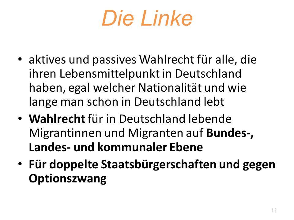 Die Linke aktives und passives Wahlrecht für alle, die ihren Lebensmittelpunkt in Deutschland haben, egal welcher Nationalität und wie lange man schon