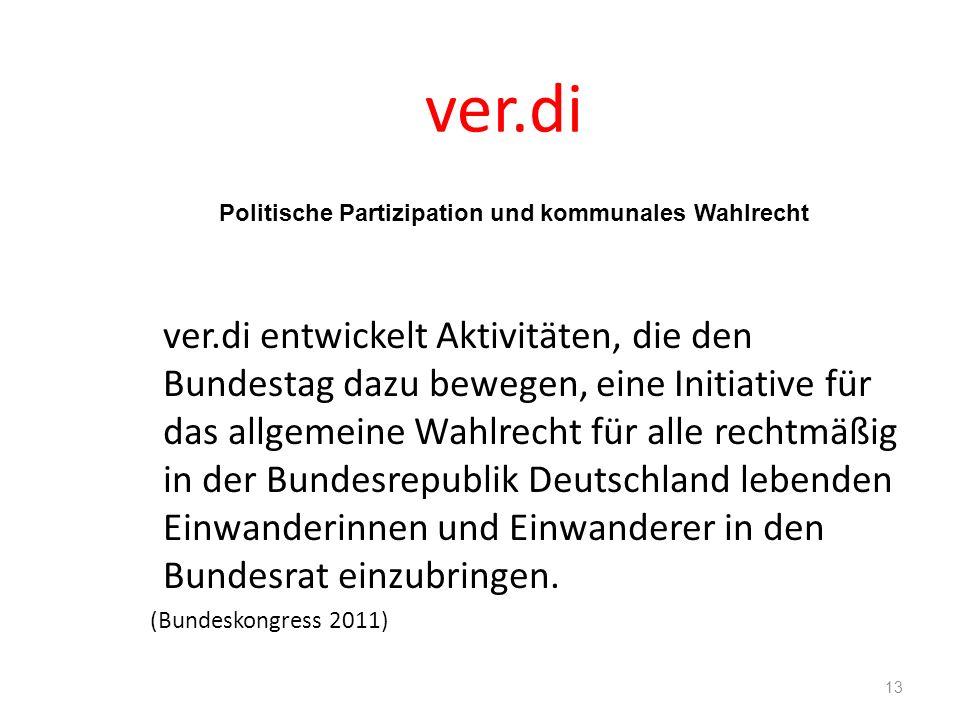 ver.di Politische Partizipation und kommunales Wahlrecht ver.di entwickelt Aktivitäten, die den Bundestag dazu bewegen, eine Initiative für das allgem