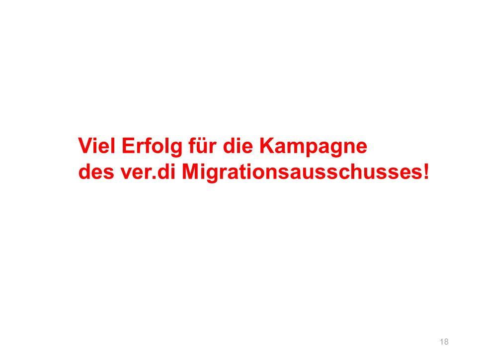 18 Viel Erfolg für die Kampagne des ver.di Migrationsausschusses!