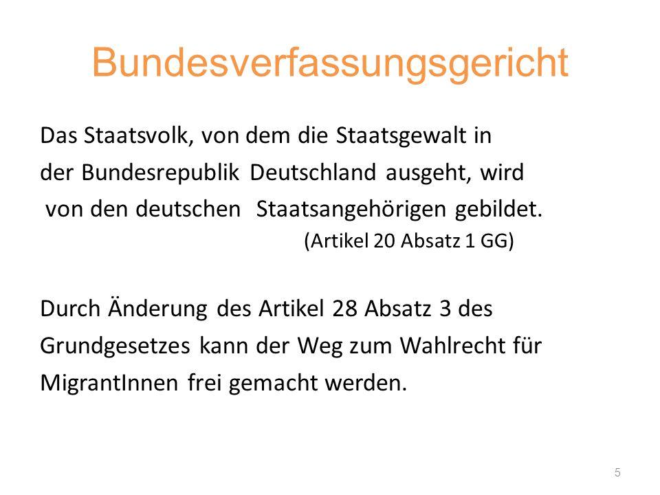 Bundesverfassungsgericht Das Staatsvolk, von dem die Staatsgewalt in der Bundesrepublik Deutschland ausgeht, wird von den deutschen Staatsangehörigen