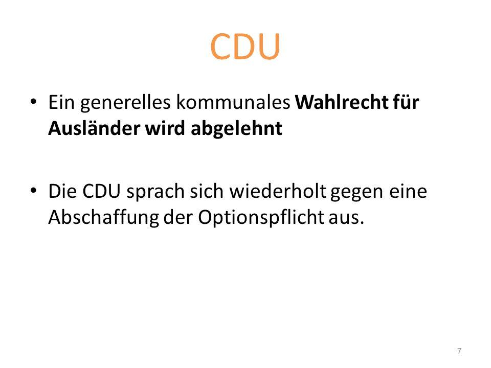 CDU Ein generelles kommunales Wahlrecht für Ausländer wird abgelehnt Die CDU sprach sich wiederholt gegen eine Abschaffung der Optionspflicht aus. 7