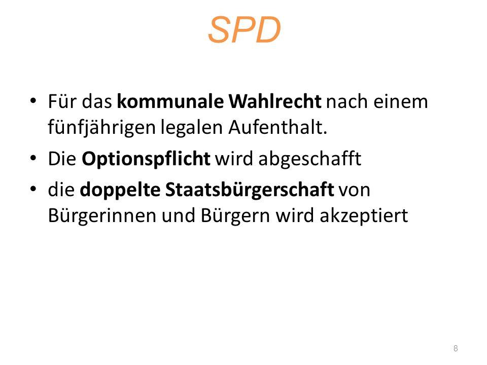 SPD Für das kommunale Wahlrecht nach einem fünfjährigen legalen Aufenthalt. Die Optionspflicht wird abgeschafft die doppelte Staatsbürgerschaft von Bü