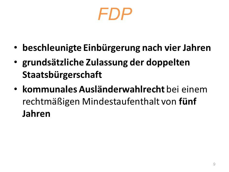 FDP beschleunigte Einbürgerung nach vier Jahren grundsätzliche Zulassung der doppelten Staatsbürgerschaft kommunales Ausländerwahlrecht bei einem rech